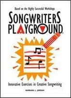 Songwriters Playground: Innovative Exercises In Creative Songwriting
