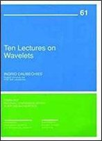 Ten Lectures On Wavelets (Cbms-Nsf Regional Conference Series In Applied Mathematics)