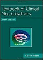 Textbook Of Clinical Neuropsychiatry, Second Edition