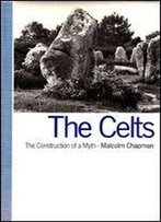 The Celts: The Construction Of A Myth