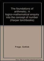 The Foundations Of Arithmetic: A Logico-Mathematical Enquiry Into The Concept Of Number (Harper Torchbooks)