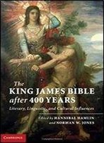 The King James Bible After 400 Years: Literary, Linguistic, And Cultural Influences