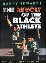 The Revolt Of The Black Athlete: 50th Anniversary Edition (Sport And Society)