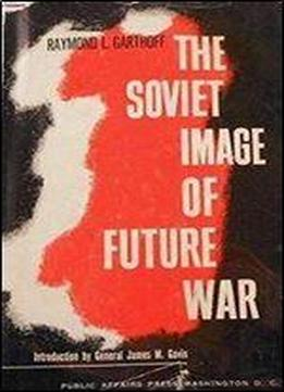 The Soviet Image Of Future War