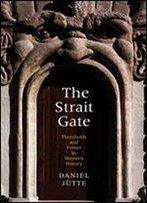 The Strait Gate: Thresholds And Power In Western History