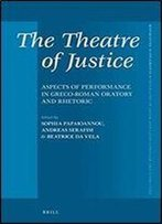 The Theatre Of Justice: Aspects Of Performance In Greco-Roman Oratory And Rhetoric