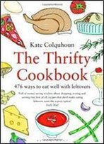 The Thrifty Cookbook: 476 Ways To Eat Well With Leftovers