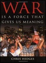 War Is A Force That Gives Us Meaning (Publicaffairs, U.S.)