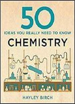 50 Chemistry Ideas You Really Need To Know (50 Ideas You Really Need To Know Series)
