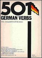 501 German Verbs: Fully Conjugated In All The Tenses