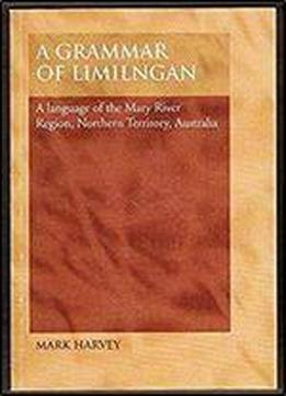 A Grammar Of Limilngan: A Language Of The Mary River Region, Northern Territory, Australia