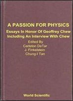 A Passion For Physics: Essays In Honor Of Geoffrey Chew