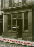 A Publisher's Paradise: Expatriate Literary Culture In Paris, 1890-1960