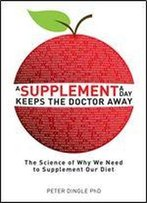 A Supplement A Day Keeps The Doctor Away: The Science Of Why We Need To Supplement Our Diet