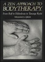 A Zen Approach To Bodytherapy: From Rolf To Feldenkrais To Tanouye Roshi
