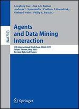 Agents And Data Mining Interaction: 7th International Workshop, Admi 2011, Taipei, Taiwan, May 2-6, 2011, Revised Selected Papers