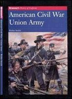 American Civil War Union Army (Brassey's History Of Uniforms)