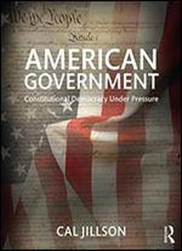 American Government: Constitutional Democracy Under Pressure