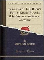 Analysis Of J. S. Bachs Forty-Eight Fugues (Das Wohltemperirte Clavier)
