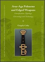 Avar-Age Polearms And Edged Weapons: Classification, Typology, Chronology And Technology