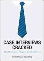 Case Interviews Cracked: 32 Solved Cases To Succeed In Managment Consulting Case Interviews
