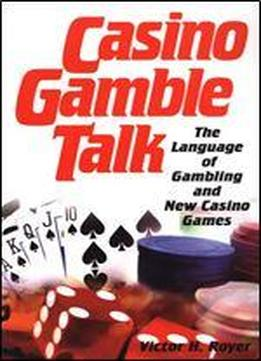 Casino Gamble Talk: The Language Of Gambling And New Casino Games