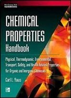 Chemical Properties Handbook: Physical, Thermodynamics, Environmental Transport, Safety & Health Related Properties For Organic &: Physical, ... Inorganic Chemicals (Mcgraw-Hill Handbooks)