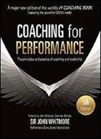 Coaching For Performance: The Principles And Practices Of Coaching And Leadership [Kindle Edition]