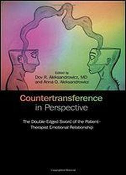 Countertransference In Perspective: The Double-edged Sword Of The Patient-therapist Emotional Relationship