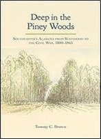 Deep In The Piney Woods: Southeastern Alabama From Statehood To The Civil War, 18001865