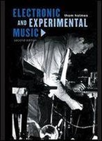 Electronic And Experimental Music: Foundations Of New Music And New Listening (Media And Popularculture)