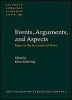 Events, Arguments, And Aspects: Topics In The Semantics Of Verbs