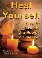 Heal Yourself!: How To Harness Placebo Power