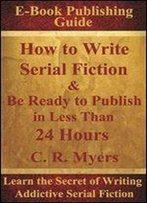 How To Write Serial Fiction & Be Ready To Publish In Less Than 24 Hours