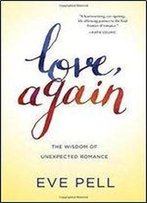Love, Again : The Wisdom Of Unexpected Romance