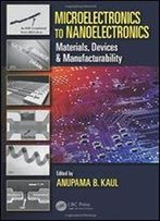 Microelectronics To Nanoelectronics: Materials, Devices & Manufacturability
