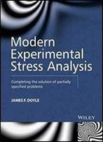 Modern Experimental Stress Analysis: Completing The Solution Of Partially Specified Problems