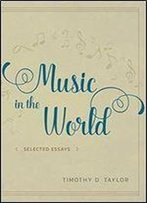 Music In The World: Selected Essays