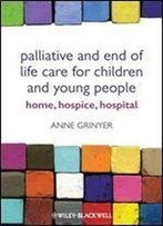 Palliative And End Of Life Care For Children And Young People: Home, Hospice, Hospital