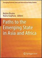 Paths To The Emerging State In Asia And Africa (Emerging-Economy State And International Policy Studies)