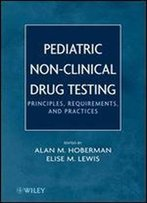 Pediatric Non-Clinical Drug Testing: Principles, Requirements, And Practice