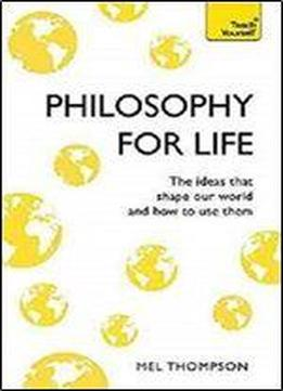 Philosophy For Life (teach Yourself)