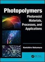 Photopolymers: Photoresist Materials, Processes, And Applications