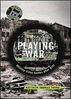 Playing War: Military Video Games After 9/11