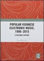 Popular Viennese Electronic Music, 1990-2015: A Cultural History