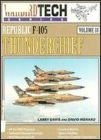 Republic F-105 Thunderchief (Warbird Tech Series Volume 18)