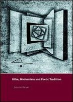 Rilke, Modernism And Poetic Tradition