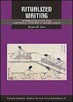 Ritualized Writing: Buddhist Practice And Scriptural Cultures In Ancient Japan