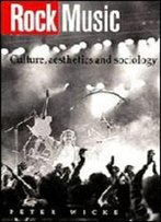 Rock Music: Culture, Aesthetics, And Sociology