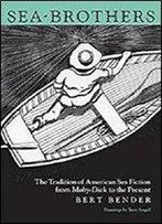 Sea-Brothers: The Tradition Of American Sea Fiction From Moby-Dick To The Present [Kindle Edition]